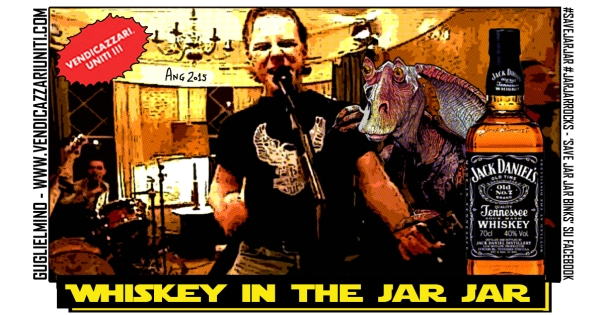 Whiskey in the Jar Jar