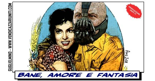 Bane, Amore e Fantasia