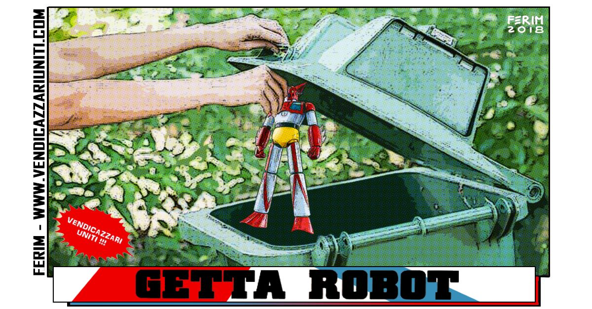 Getta robot vendicazzari uniti !!!